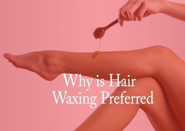 Why is Hair Waxing Preferred